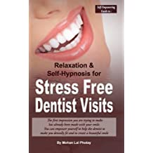 Stress Free Dentist Visits: Self-Empowering guide to relaxation and self-hypnosis for stress free dentist visits (Volume 1)