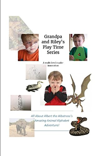 Download All About Albert the Albatross's Amazing Animal Alphabet Adventure! (Grandpa and Riley's Play Time Series) pdf epub