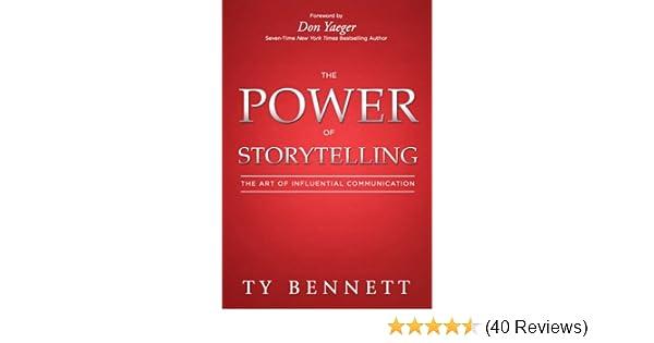 Amazon The Power Of Storytelling Ebook Ty Bennett Don Yaeger