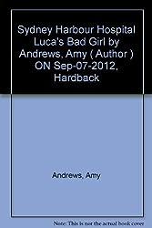 Sydney Harbour Hospital Luca's Bad Girl by Andrews, Amy ( Author ) ON Sep-07-2012, Hardback