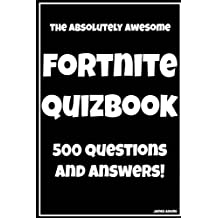 The Absolutely Awesome Fortnite Quizbook: 500 Questions and Answers!