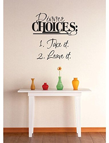 Vinyl Wall Decal Sticker : Dinner Choices : 1. Take It 2. Leave It Kitchen Quote Bedroom Bathroom Living Room Picture Art Peel & Stick Mural Size: 16 Inches X 16 Inches - 22 Colors Available