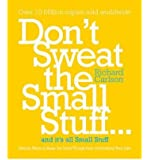 Don't Sweat the Small Stuff...and it's All Small Stuff: Simple Ways to Keep the Little Things from Taking Over Your Life (Paperback) - Common