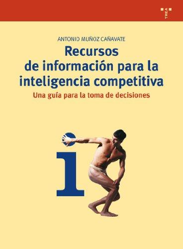 Descargar Libro Recursos De Información Para La Inteligencia Competitiva: Una Guía Para La Toma De Decisiones Antonio Muñoz Cañavete
