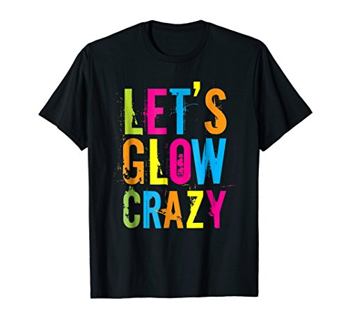 Let's Glow Crazy T-Shirt Retro Neon Party Rave Color Tee]()