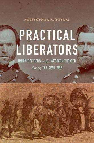 Practical Liberators: Union Officers in the Western Theater during the Civil War (Civil War America) pdf