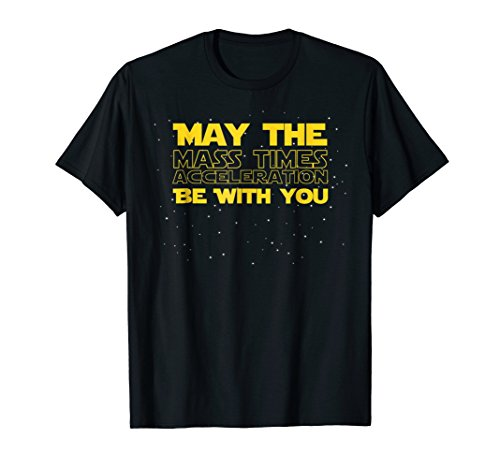 May The F=ma Force Be With You, Funny Physics T Shirt Gift -