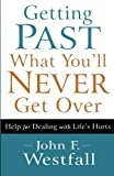 img - for Getting Past What You'll Never Get Over: Help for Dealing with Life's Hurts by John F. Westfall (2012-10-01) book / textbook / text book
