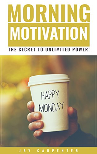 Motivation Morning Motivation The Secret To Unlimited Power