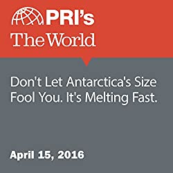 Don't Let Antarctica's Size Fool You. It's Melting Fast.