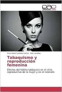 Amazon.com: Tabaquismo y reproducción femenina: Efectos del hábito tabáquico en el ciclo reproductivo de la mujer y en el neonato (Spanish Edition) ...