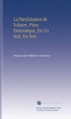 La Bienfaisance de Voltaire, Piece Dramatique, En Un Acte, En Vers. (French Edition)