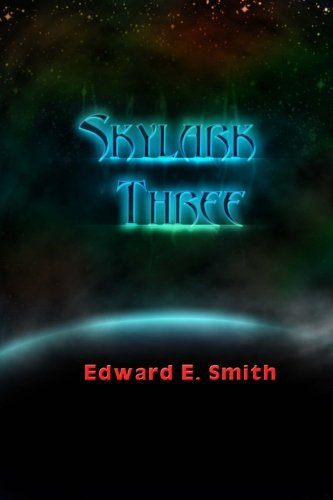 Skylark Three: Sequel to The Skylark of Space: The Tale of the Galactic Cruise Which Ushered in Universal Civilization