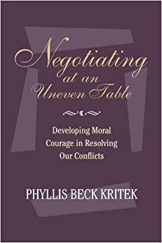Book Negotiating at an Uneven Table: Developing Moral Courage in Resolving Our Conflicts (original hardcover edition) by Phyllis Beck Kritek (1994-11-10)