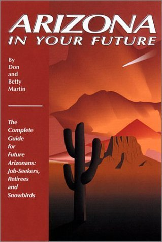 Arizona in Your Future: The Complete Guide for Future Arizonans: Job-Seekers, Retirees, and Snowbirds by Don W. Martin - In Arizona Malls Shopping