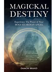 Magickal Destiny: Experience The Power of Your Holy Guardian Angel