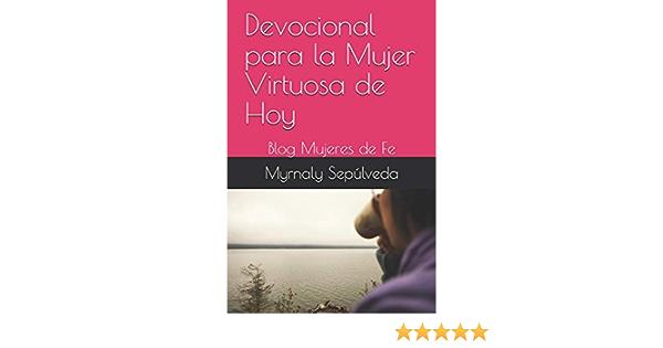 Devocional Para La Mujer Virtuosa De Hoy Blog Mujeres De Fe Spanish Edition 9781731245939 Sepúlveda Myrnaly Books