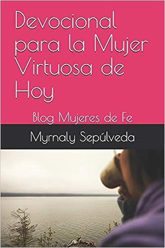 Devocional para la Mujer Virtuosa de Hoy: Blog Mujeres de Fe: Amazon.es: Myrnaly Sepúlveda: Libros