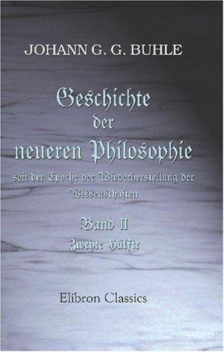 Geschichte der neuern Philosophie seit der Epoche der Wiederherstellung der Wissenschaften: Band II. Hälfte 2 (German Edition) ebook