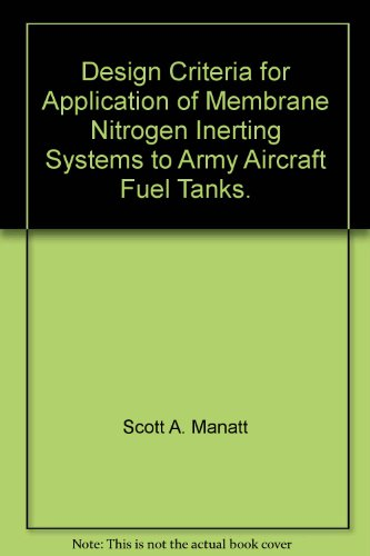 - Design Criteria for Application of Membrane Nitrogen Inerting Systems to Army Aircraft Fuel Tanks.