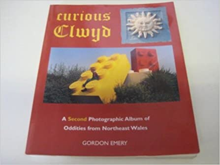 Curious Clwyd: A Second Photographic Album of Oddities from Northeast Wales