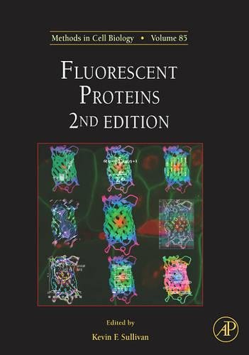 Fluorescent Proteins, Volume 85 (Methods in Cell Biology)