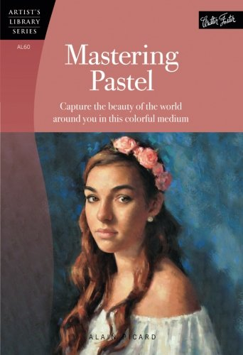 Oil Painting Pastels (Mastering Pastel: Capture the beauty of the world around you in this colorful medium (Artist's Library))