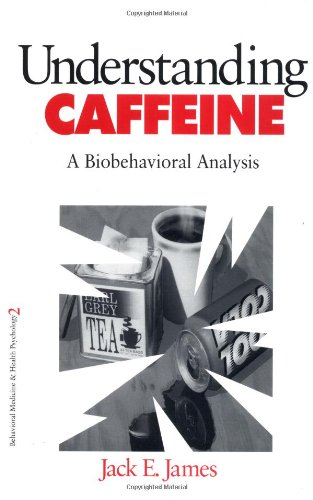 2: Understanding Caffeine: A Biobehavioral Analysis (Behavioral Medicine and Health Psychology)