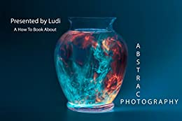 Abstract Photography: A How To Book