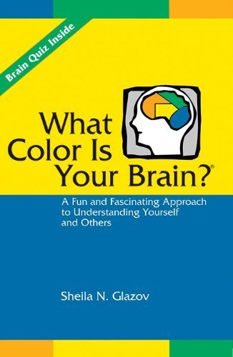 What Color Is Your Brain? A Fun and Fascinating Approach to Understanding Yourself and Others by Sheila N. Glazov (2007-10-01)