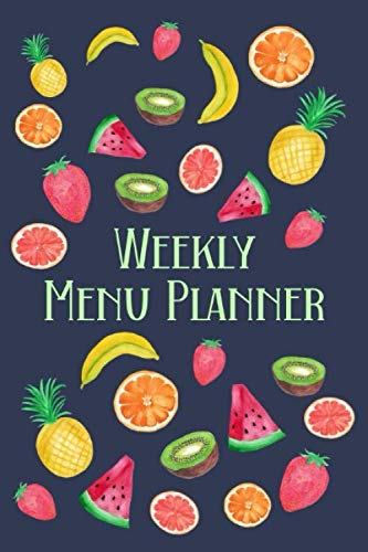 Weekly Menu Planner: Meal Planner Shopping List Notebook - Track And Plan Your Meals Weekly - 52 Week Food Journal - Fruit Cover