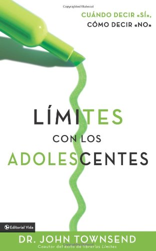 Limites Con Los Adolescentes Cuando Decir Si, Como Decir No (Boundaries with Teens: How To Say Yes, How To Say No) (Spanish Edition)