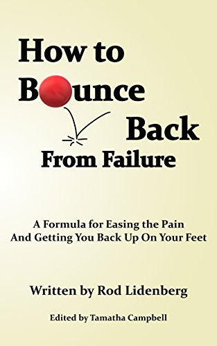 (How to Bounce Back from Failure: A Formula for Easing the Pain and Getting You Back up on Your Feet)