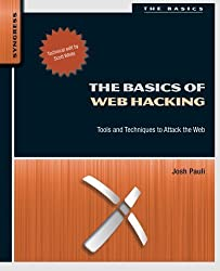 The Basics of Web Hacking: Tools and Techniques to Attack the Web by Josh Pauli (2013-08-05)