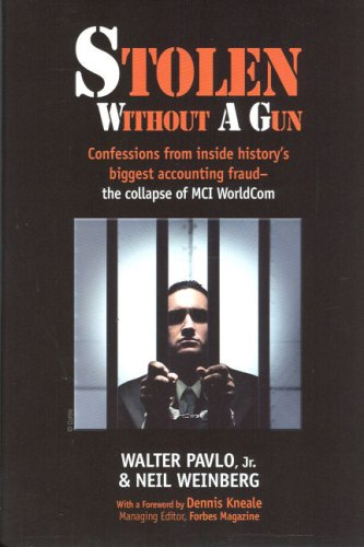 Amazon.com: Stolen Without A Gun: Confessions from inside history's biggest accounting fraud - the collapse of MCI Worldcom (9780979755804): Walter Pavlo Jr., Neil Weinberg: Books