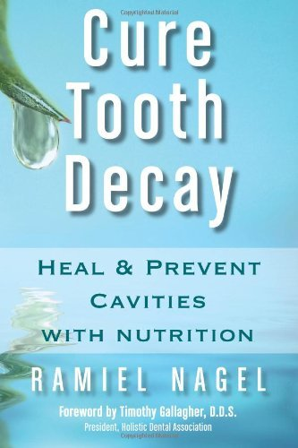By Ramiel Nagel - Cure Tooth Decay: Heal and Prevent Cavities with Nutrition (1st Edition) (9/15/08)
