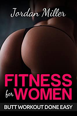 Fitness for Women: Butt Workout Done Easy: Powerful Booty Building Tips FREE BONUS: TOP 5 EXCERCISES