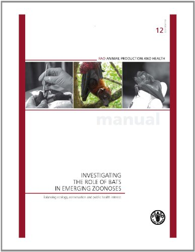 Investigating the Role of Bats in Emerging Zoonoses: Balancing Ecology, Conservation and Public Health Interest (FAO Animal Production and Health Manuals)