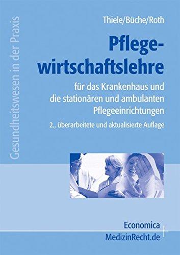 Pflegewirtschaftslehre: für das Krankenhaus, Pflege-, Vorsorge- und Rehaeinrichtungen (Gesundheitswesen in der Praxis)