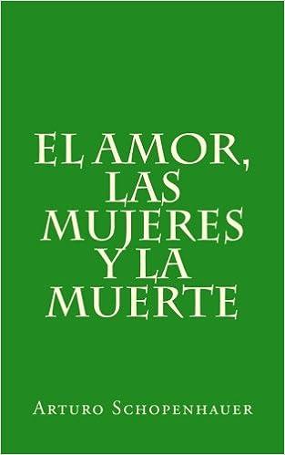 El amor, las mujeres y la muerte (Spanish Edition): Arturo Schopenhauer, A. López White: 9781515347910: Amazon.com: Books