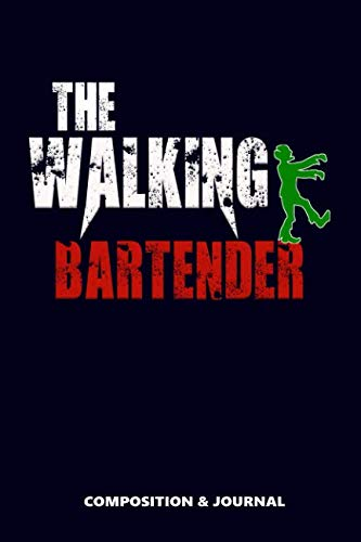 The Walking Bartender: Composition Notebook, Funny Scary Zombie Birthday Journal for Bartenders to write on]()