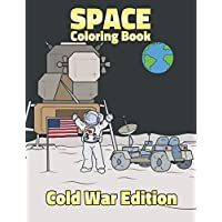 Space Coloring Book Cold War Edition: For Kids, Boys, Girls. Fun Pages to Color with Astronauts, Planets, Spaceships, Satellites, Moon Landing, Rocket Launch, Apollo, Soviet Sputnik and More