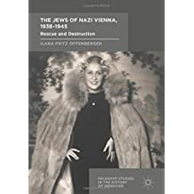 The Jews of Nazi Vienna, 1938-1945: Rescue and Destruction