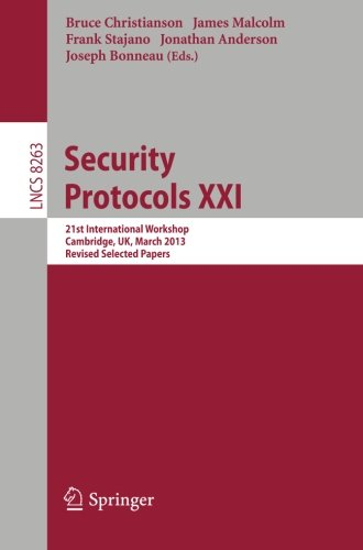 Security Protocols: 21st International Workshop, Cambridge, UK, March 19-20, 2013, Revised Selected Papers (Lecture Notes in Computer Science / Security and Cryptology) Pdf