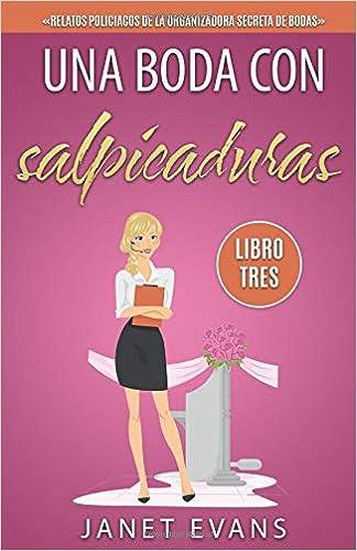 Una boda con salpicaduras (Spanish Edition): Janet Evans, Nieves Cumbreras: 9781507141922: Amazon.com: Books