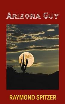 Arizona Guy (A Ted White Mystery Book 1) by [Spitzer, Raymond]