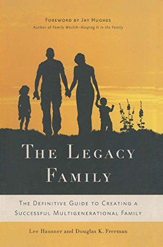 The Legacy Family: The Definitive Guide to Creating a Successful Multigenerational Family cover
