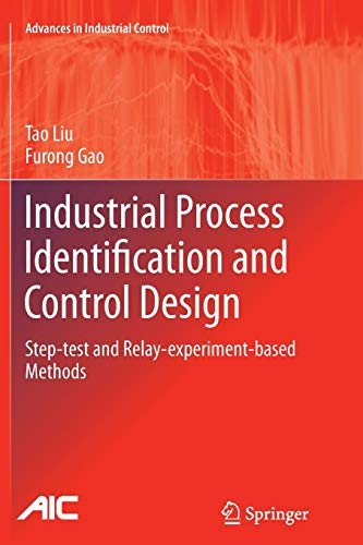 Industrial Process Identification and Control Design: Step-test and Relay-experiment-based Methods (Advances in Industrial ()