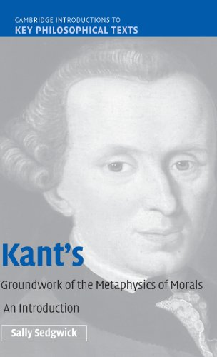 Kant's Groundwork of the Metaphysics of Morals: An Introduction (Cambridge Introductions to Key Philosophical Texts) (Kant Groundwork Of The Metaphysics Of Morals Text)