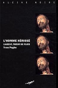 L'homme hérissé : Liabeuf, tueur de flics par Yves Pagès
